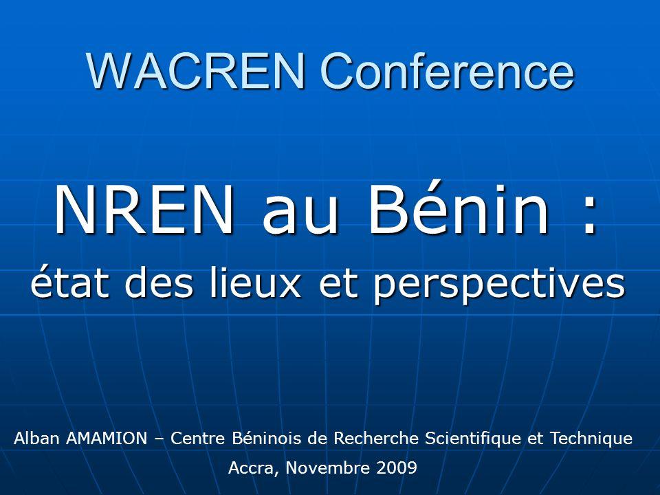 WACREN Conference NREN au Bénin : état des lieux et perspectives Alban AMAMION – Centre Béninois de Recherche Scientifique et Technique Accra, Novembr