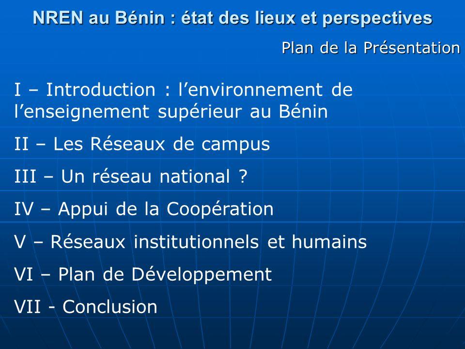 NREN au Bénin : état des lieux et perspectives Plan de la Présentation I – Introduction : lenvironnement de lenseignement supérieur au Bénin II – Les