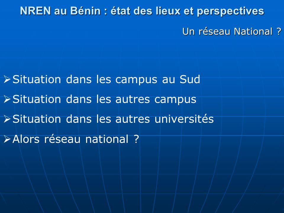 NREN au Bénin : état des lieux et perspectives Un réseau National ? Situation dans les campus au Sud Situation dans les autres campus Situation dans l