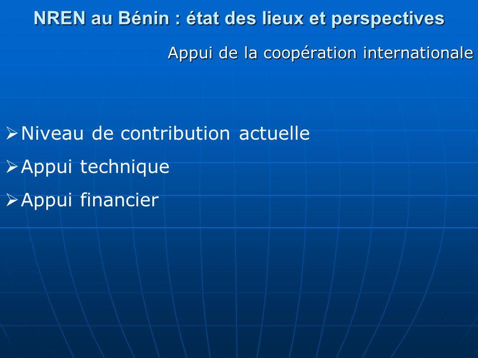 NREN au Bénin : état des lieux et perspectives Appui de la coopération internationale Niveau de contribution actuelle Appui technique Appui financier