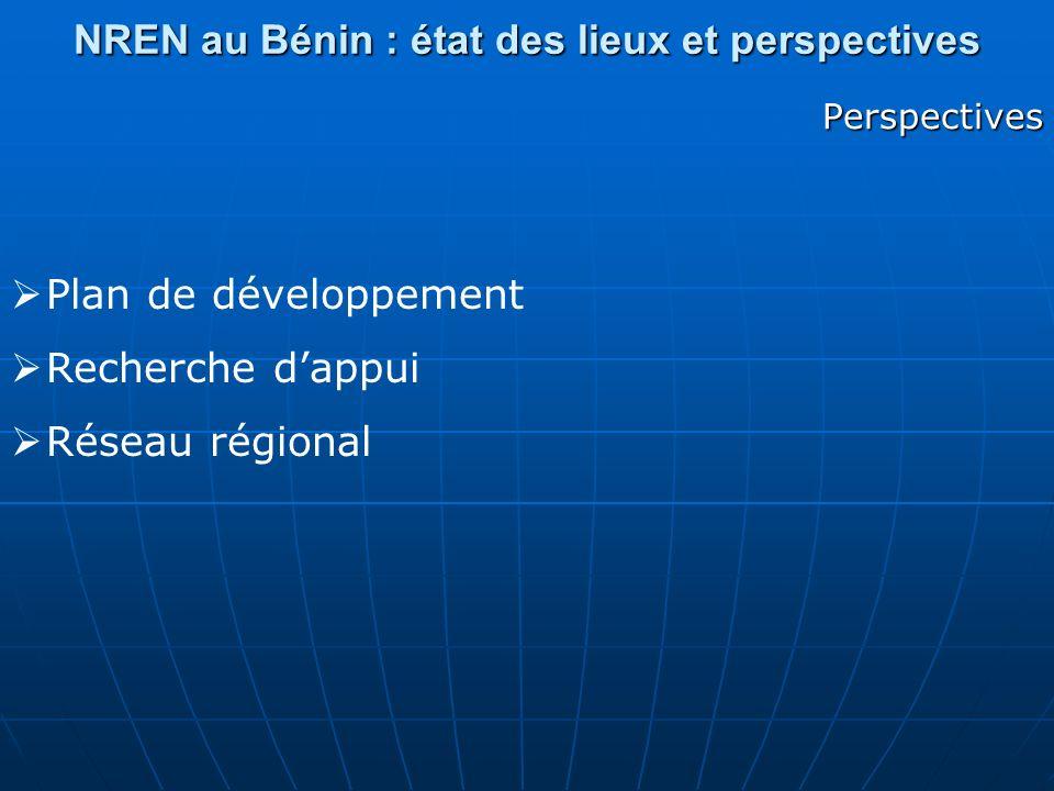 NREN au Bénin : état des lieux et perspectives Perspectives Plan de développement Recherche dappui Réseau régional