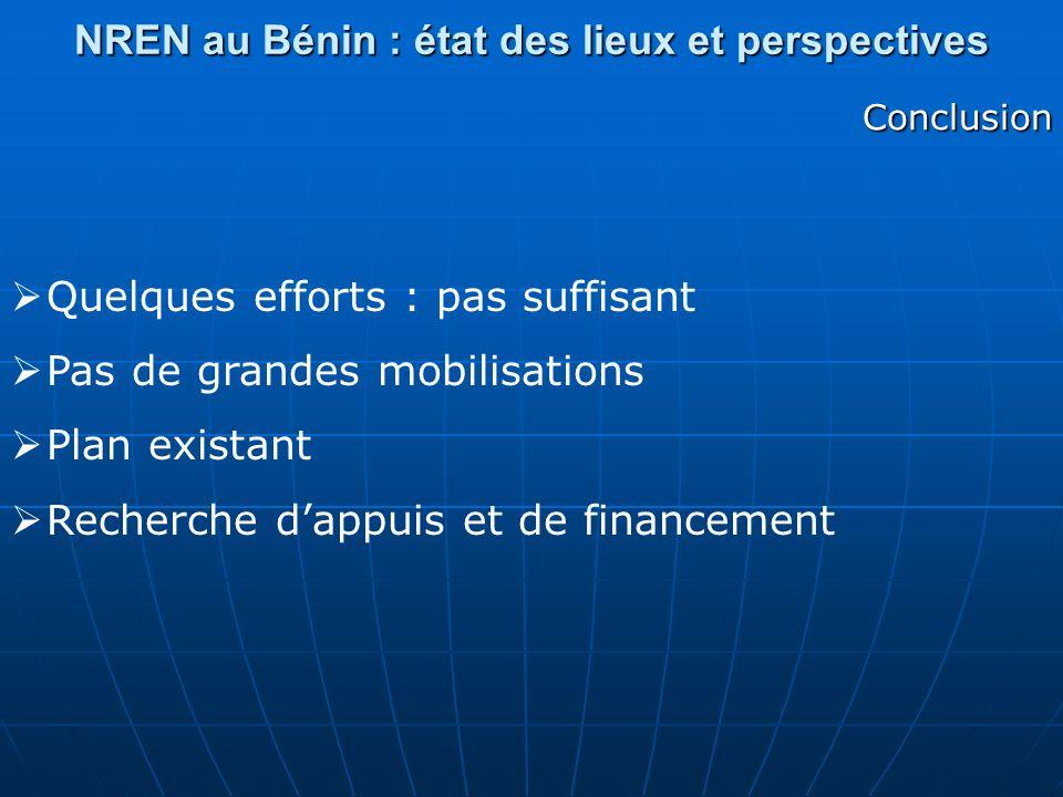 NREN au Bénin : état des lieux et perspectives Conclusion Quelques efforts : pas suffisant Pas de grandes mobilisations Plan existant Recherche dappui