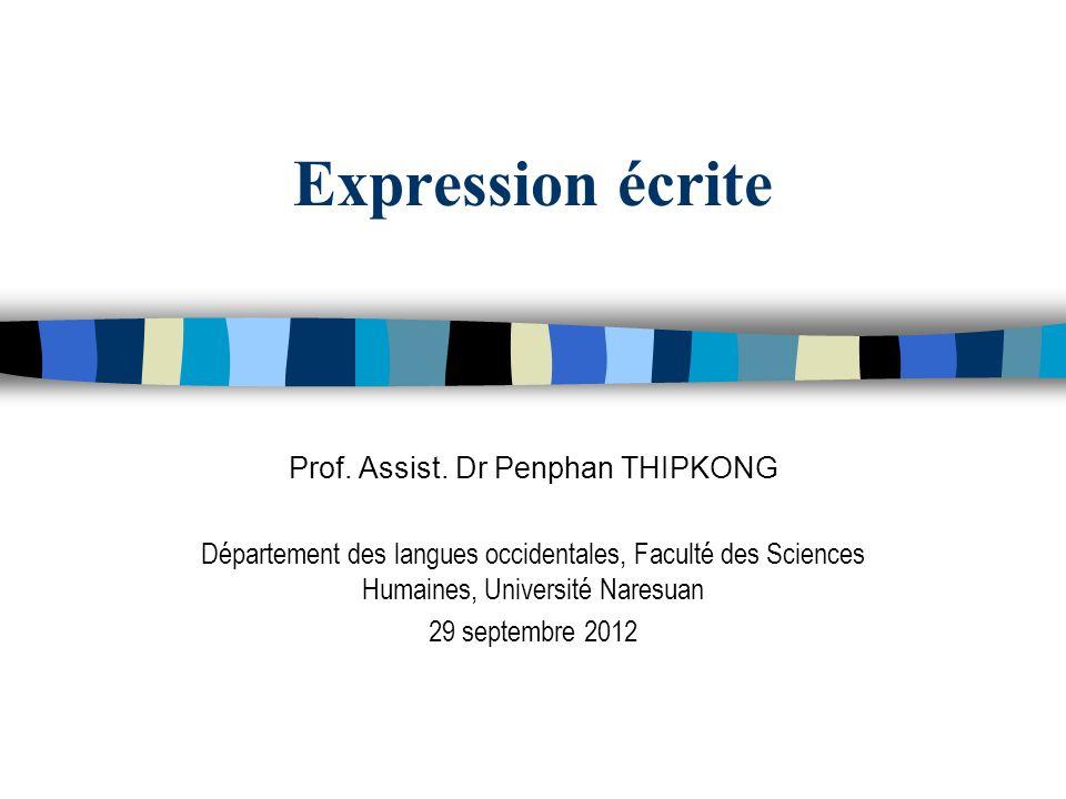 Expression écrite Prof. Assist. Dr Penphan THIPKONG Département des langues occidentales, Faculté des Sciences Humaines, Université Naresuan 29 septem