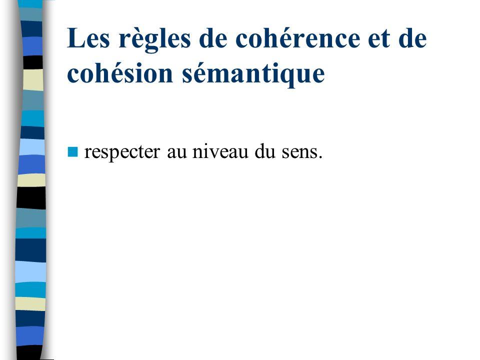 Les règles de cohérence et de cohésion sémantique respecter au niveau du sens.