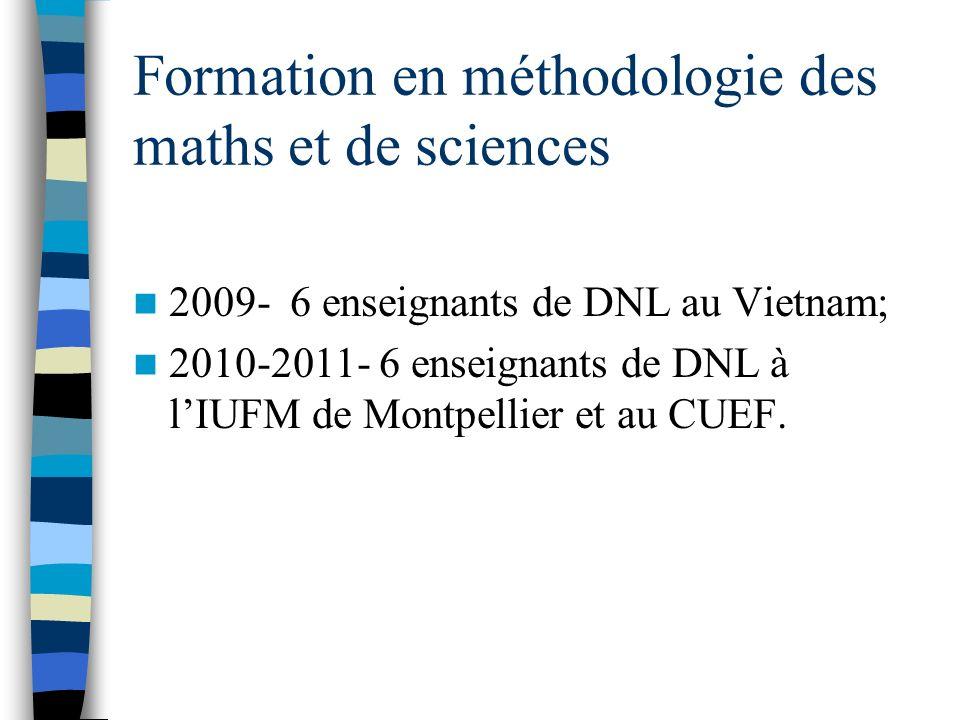 Formation en méthodologie des maths et de sciences 2009- 6 enseignants de DNL au Vietnam; 2010-2011- 6 enseignants de DNL à lIUFM de Montpellier et au