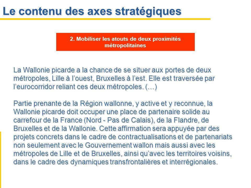 Le contenu des axes stratégiques La Wallonie picarde a la chance de se situer aux portes de deux métropoles, Lille à louest, Bruxelles à lest. Elle es