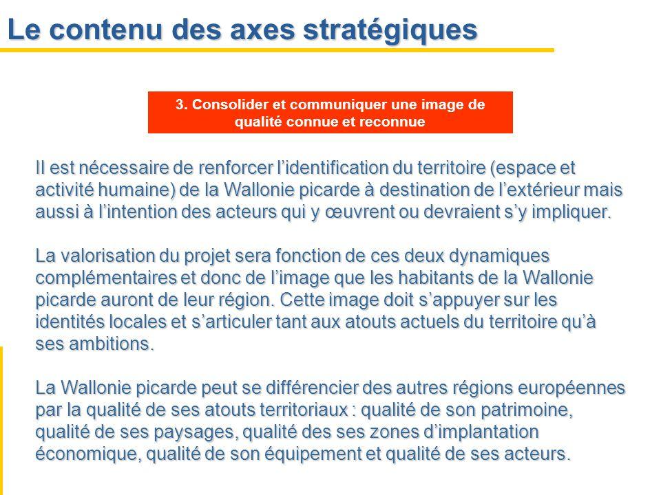 Le contenu des axes stratégiques Il est nécessaire de renforcer lidentification du territoire (espace et activité humaine) de la Wallonie picarde à de