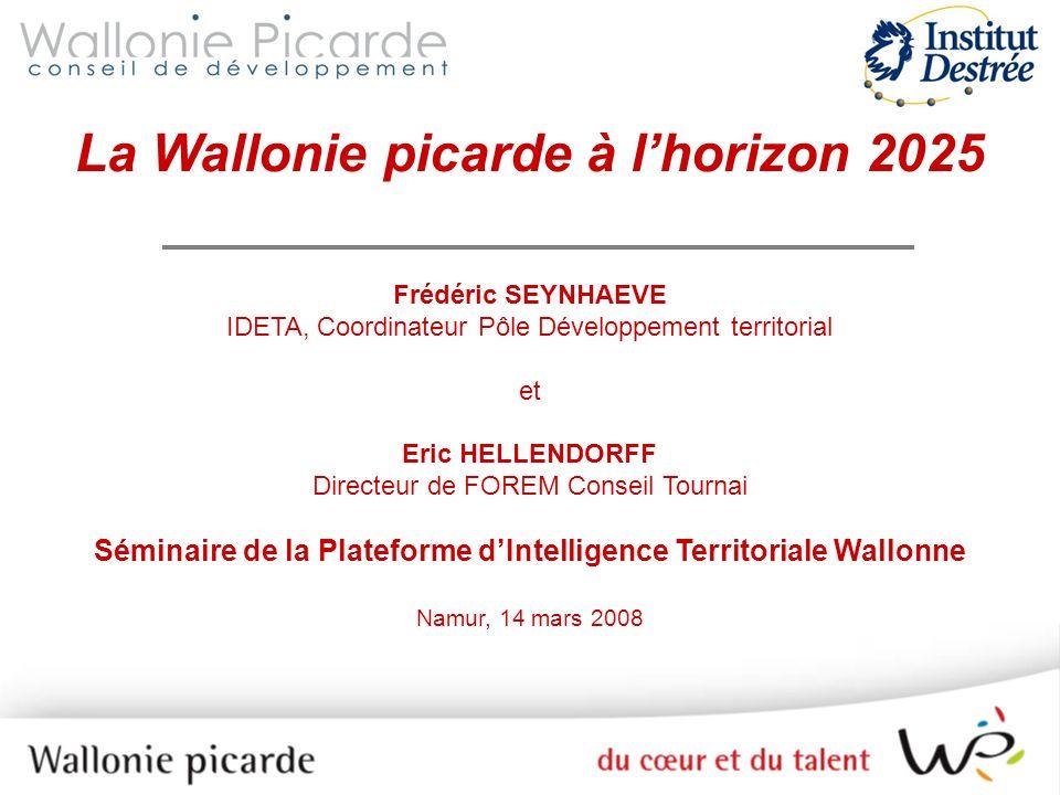 La Wallonie picarde à lhorizon 2025 Frédéric SEYNHAEVE IDETA, Coordinateur Pôle Développement territorial et Eric HELLENDORFF Directeur de FOREM Conse
