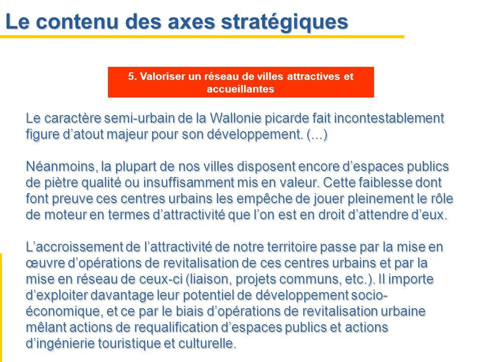 Le contenu des axes stratégiques Le caractère semi-urbain de la Wallonie picarde fait incontestablement figure datout majeur pour son développement. (