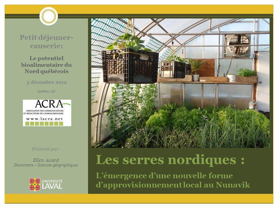 Les serres nordiques : Lémergence dune nouvelle forme dapprovisionnement local au Nunavik Petit déjeuner- causerie: Le potentiel bioalimentaire du Nor