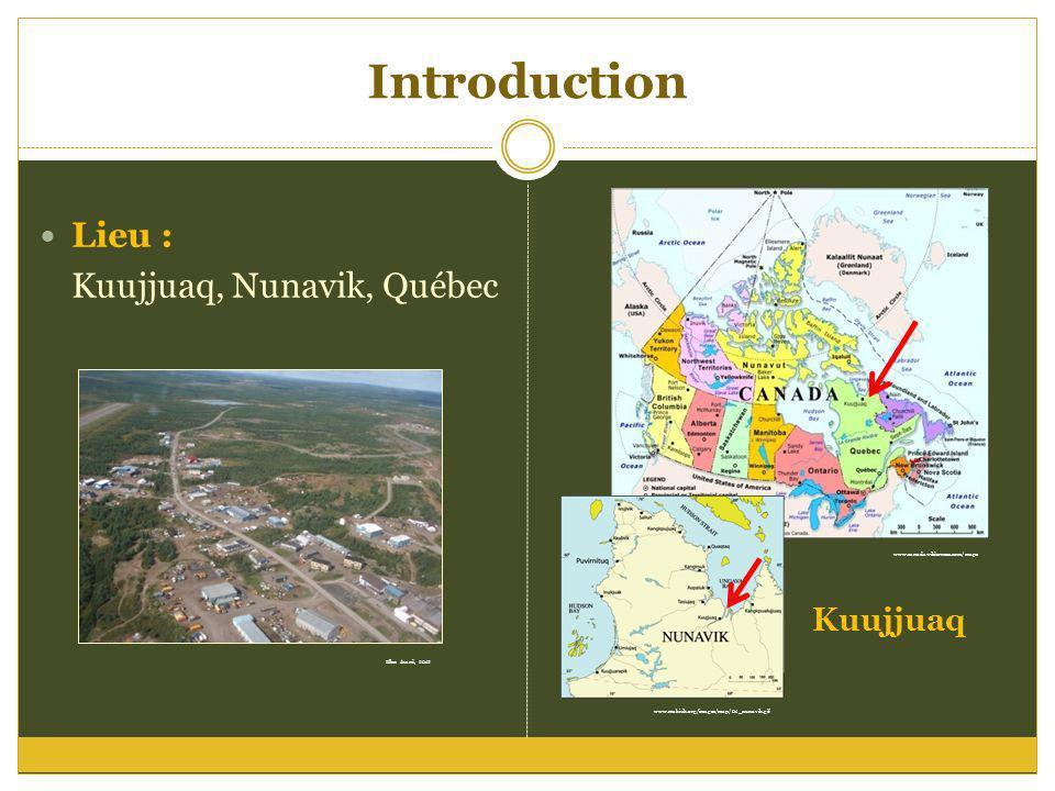 Introduction Lieu : Kuujjuaq, Nunavik, Québec www.canadawilderness.com/maps Kuujjuaq www.makivik.org/images/map/01_nunavik.gif Ellen Avard, 2012