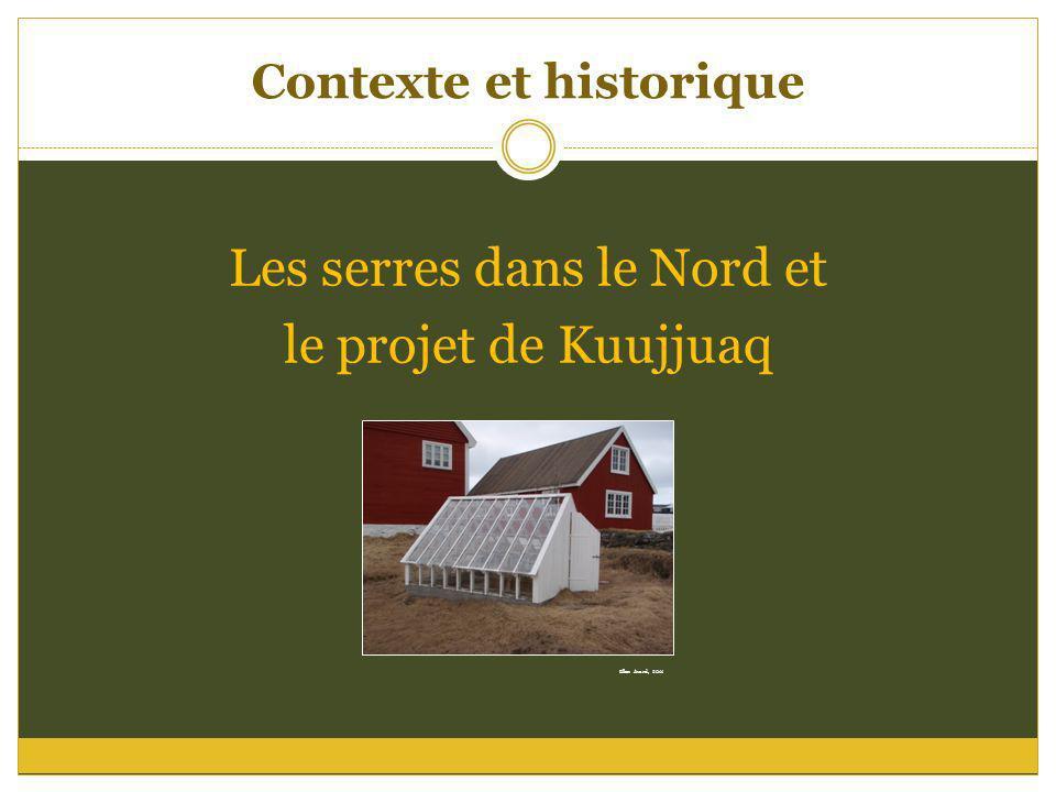 Contexte et historique Les serres dans le Nord et le projet de Kuujjuaq Ellen Avard, 2011