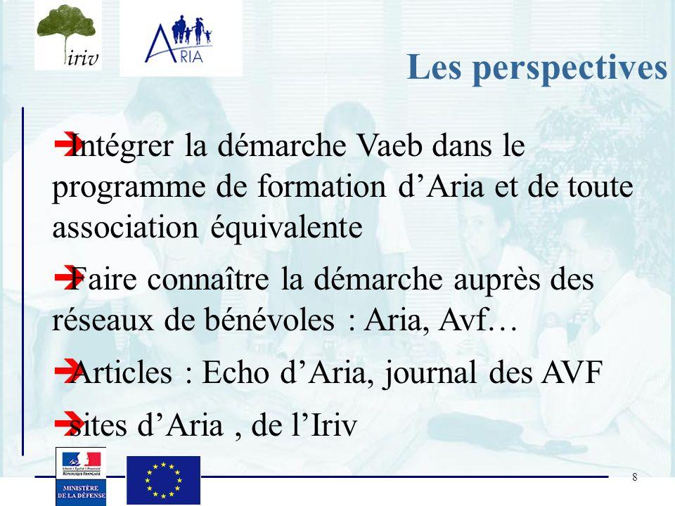 8 Les perspectives Intégrer la démarche Vaeb dans le programme de formation dAria et de toute association équivalente Faire connaître la démarche aupr
