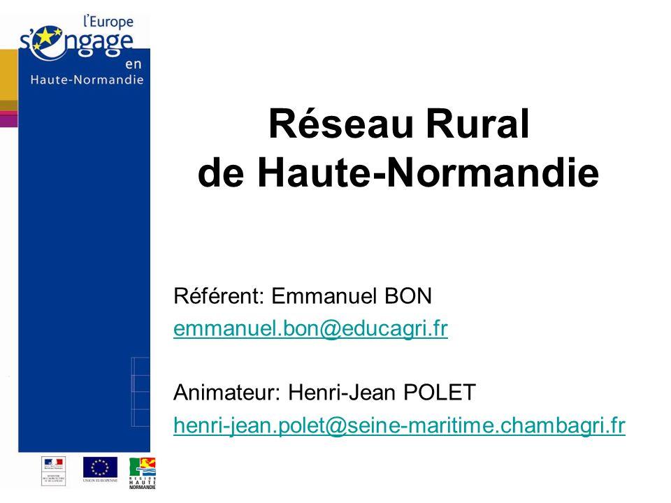 Réseau Rural de Haute-Normandie Référent: Emmanuel BON emmanuel.bon@educagri.fr Animateur: Henri-Jean POLET henri-jean.polet@seine-maritime.chambagri.