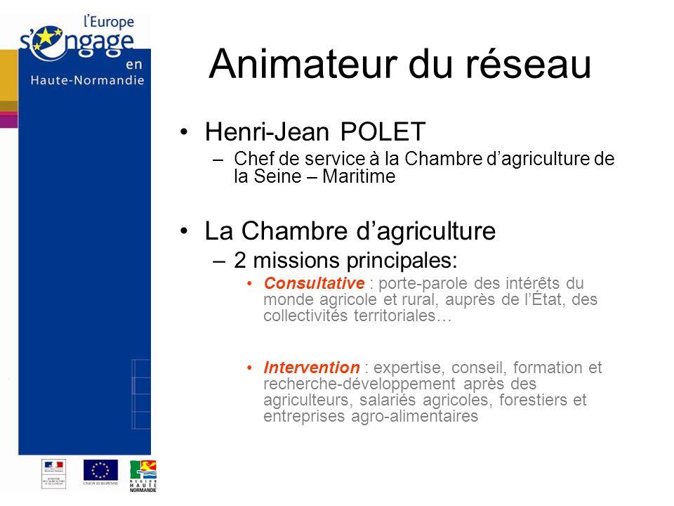 Animateur du réseau Henri-Jean POLET –Chef de service à la Chambre dagriculture de la Seine – Maritime La Chambre dagriculture –2 missions principales
