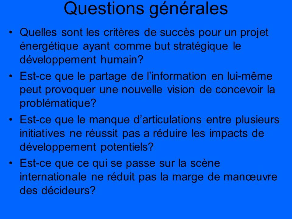 Questions générales Quelles sont les critères de succès pour un projet énergétique ayant comme but stratégique le développement humain? Est-ce que le