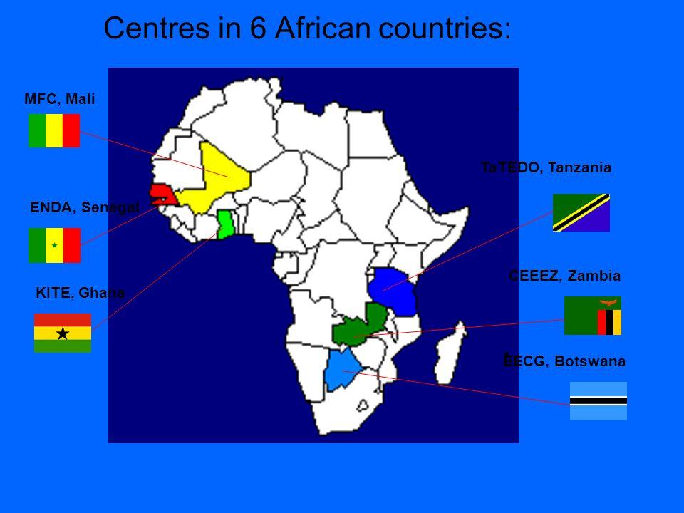 Centres in 6 African countries: MFC, Mali ENDA, Senegal KITE, Ghana CEEEZ, Zambia TaTEDO, Tanzania EECG, Botswana
