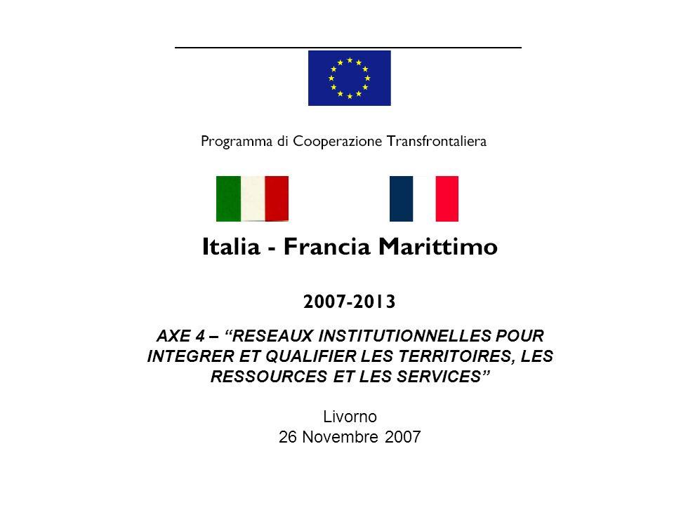 AXE 4 – RESEAUX INSTITUTIONNELLES POUR INTEGRER ET QUALIFIER LES TERRITOIRES, LES RESSOURCES ET LES SERVICES Livorno 26 Novembre 2007