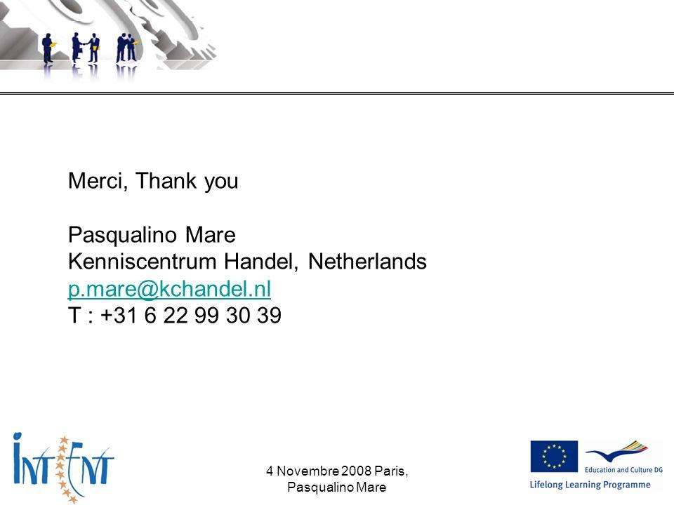 Merci, Thank you Pasqualino Mare Kenniscentrum Handel, Netherlands p.mare@kchandel.nl T : +31 6 22 99 30 39 4 Novembre 2008 Paris, Pasqualino Mare