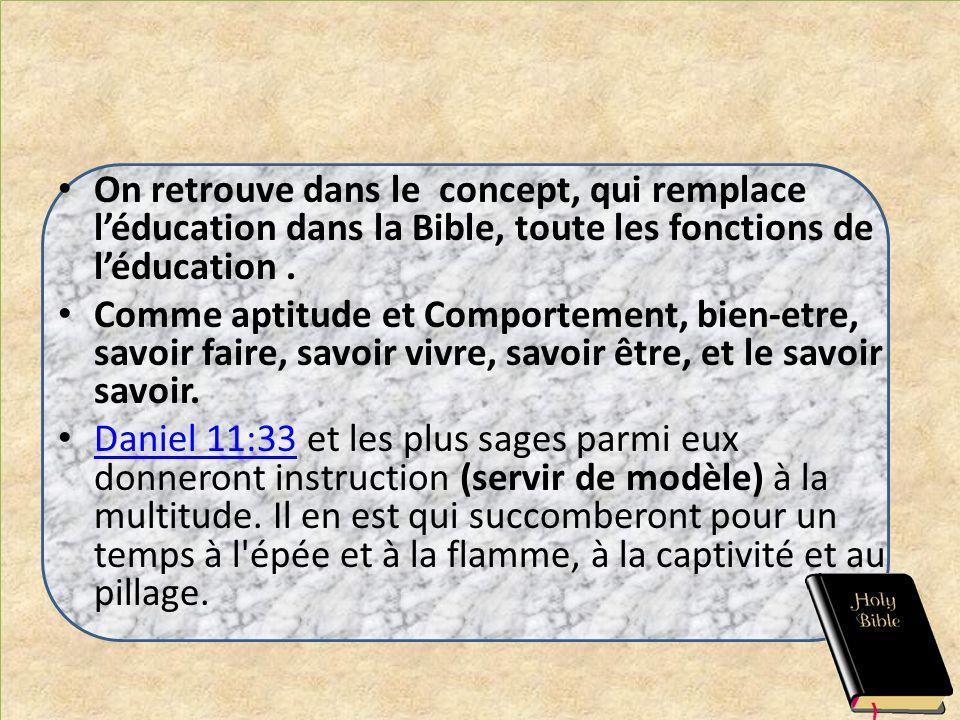 On retrouve dans le concept, qui remplace léducation dans la Bible, toute les fonctions de léducation. Comme aptitude et Comportement, bien-etre, savo