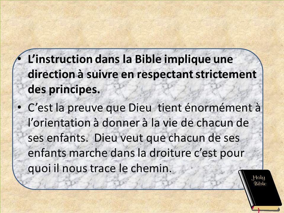 Linstruction dans la Bible implique une direction à suivre en respectant strictement des principes. Cest la preuve que Dieu tient énormément à lorient