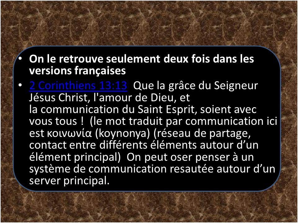 On le retrouve seulement deux fois dans les versions françaises 2 Corinthiens 13:13 Que la grâce du Seigneur Jésus Christ, l'amour de Dieu, et la comm