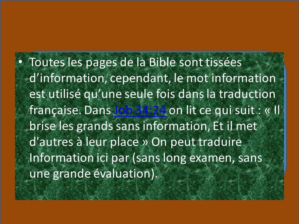 Toutes les pages de la Bible sont tissées dinformation, cependant, le mot information est utilisé quune seule fois dans la traduction française. Dans