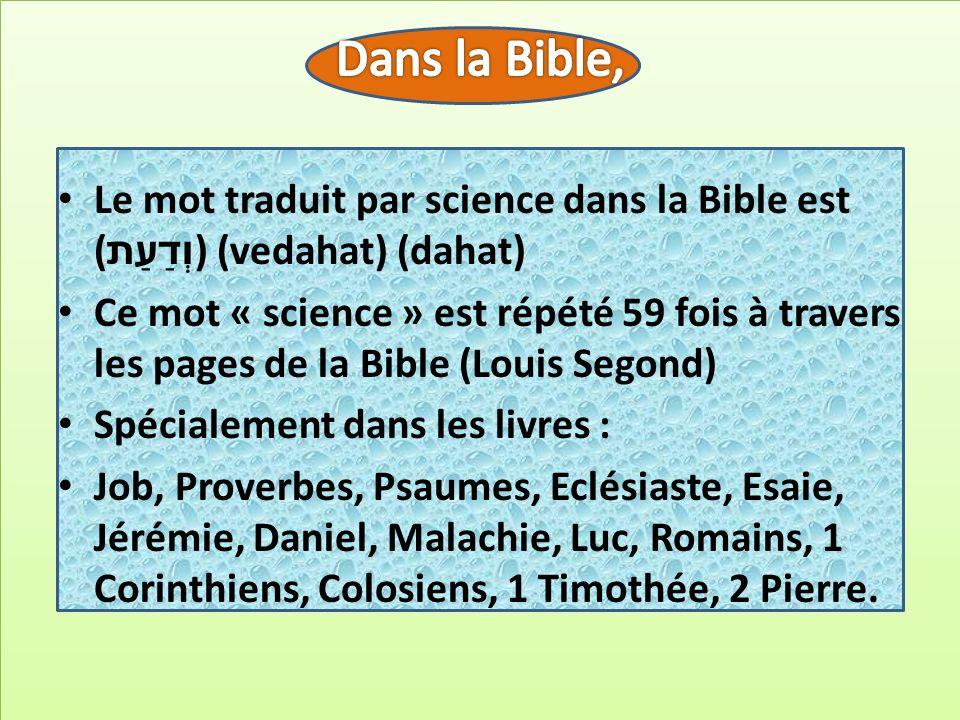 Le mot traduit par science dans la Bible est ( וְדַעַת ) (vedahat) (dahat) Ce mot « science » est répété 59 fois à travers les pages de la Bible (Loui