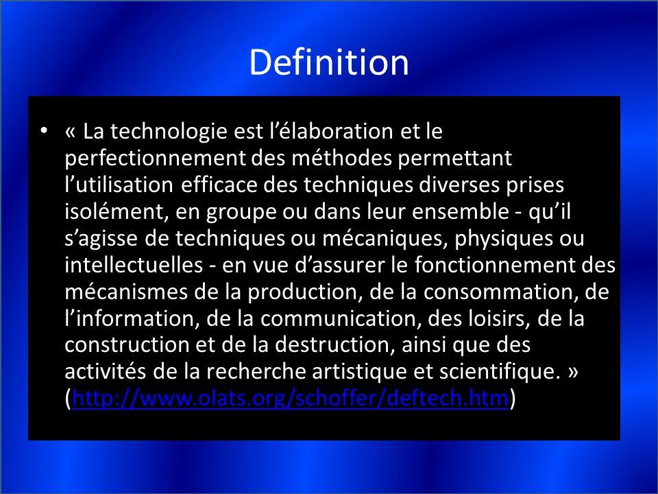 Definition « La technologie est lélaboration et le perfectionnement des méthodes permettant lutilisation efficace des techniques diverses prises isolé