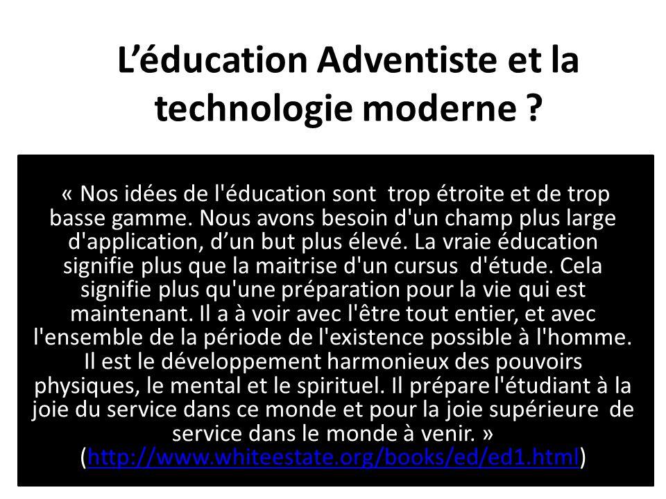 Léducation Adventiste et la technologie moderne ? « Nos idées de l'éducation sont trop étroite et de trop basse gamme. Nous avons besoin d'un champ pl