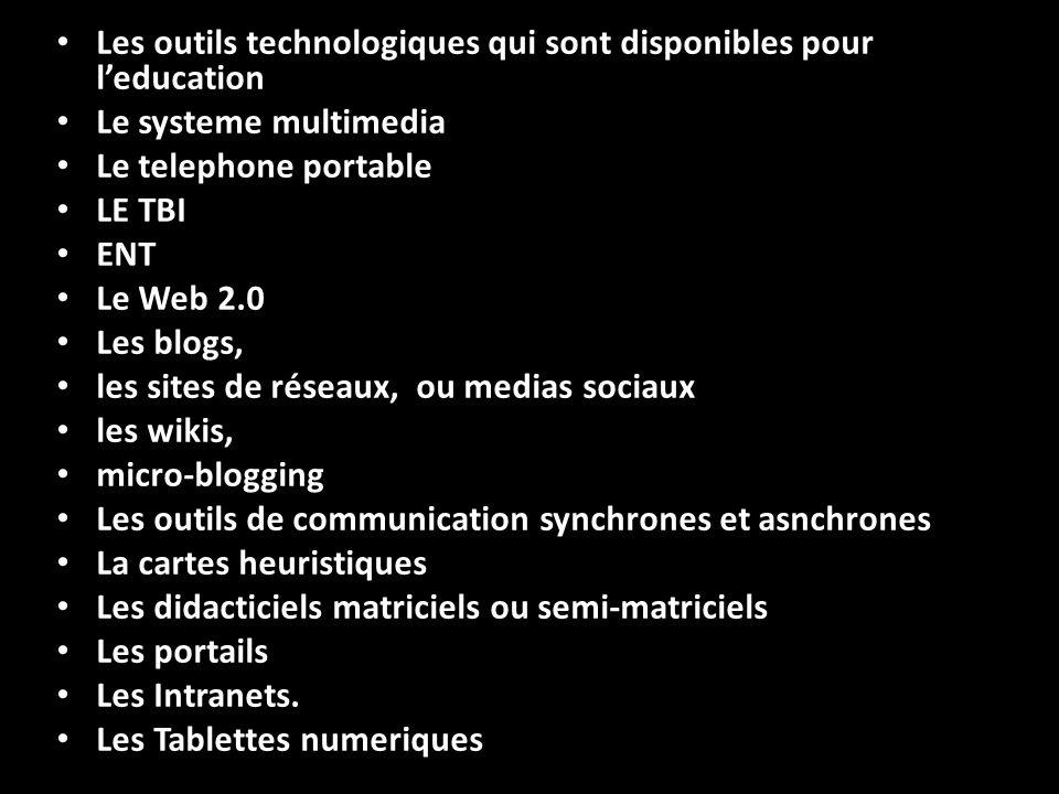 Les outils technologiques qui sont disponibles pour leducation Le systeme multimedia Le telephone portable LE TBI ENT Le Web 2.0 Les blogs, les sites