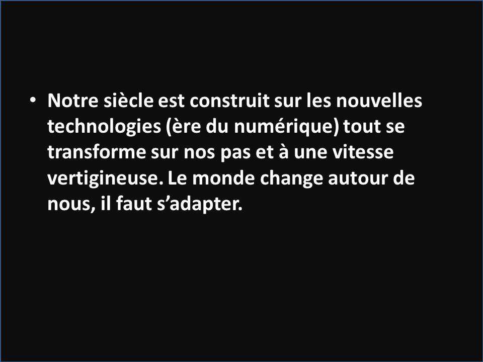 Notre siècle est construit sur les nouvelles technologies (ère du numérique) tout se transforme sur nos pas et à une vitesse vertigineuse. Le monde ch