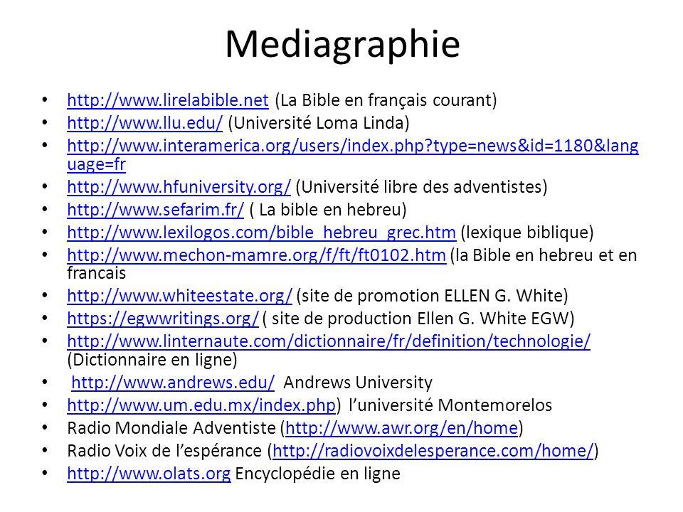 Mediagraphie http://www.lirelabible.net (La Bible en français courant) http://www.lirelabible.net http://www.llu.edu/ (Université Loma Linda) http://w