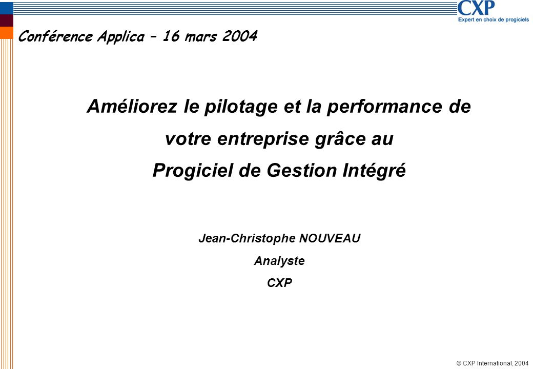 © CXP International, 2004 Le point sur loffre Grands comptes Origine Industrie Origine Finances Baan Frontstep PeopleSoft Oracle SAP Scala Adonix Qualiac Geac PeopleSoft (ex JDE) Sage IFS MBS (Navision) Intentia Lawson Cegid Business One (SAP) Générix SSA (BPCS) QAD Mapics PME Epicor SSA (Max International) 12 MBS (Axapta) Ordirope Jeeves Agresso