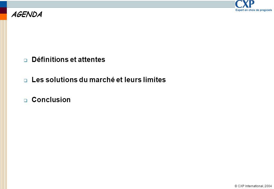 © CXP International, 2004 AGENDA Définitions et attentes Les solutions du marché et leurs limites Conclusion
