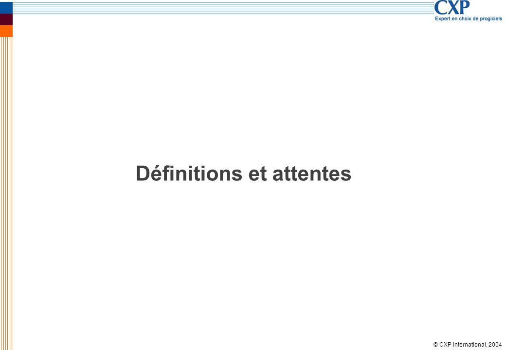 © CXP International, 2004 Définitions et attentes