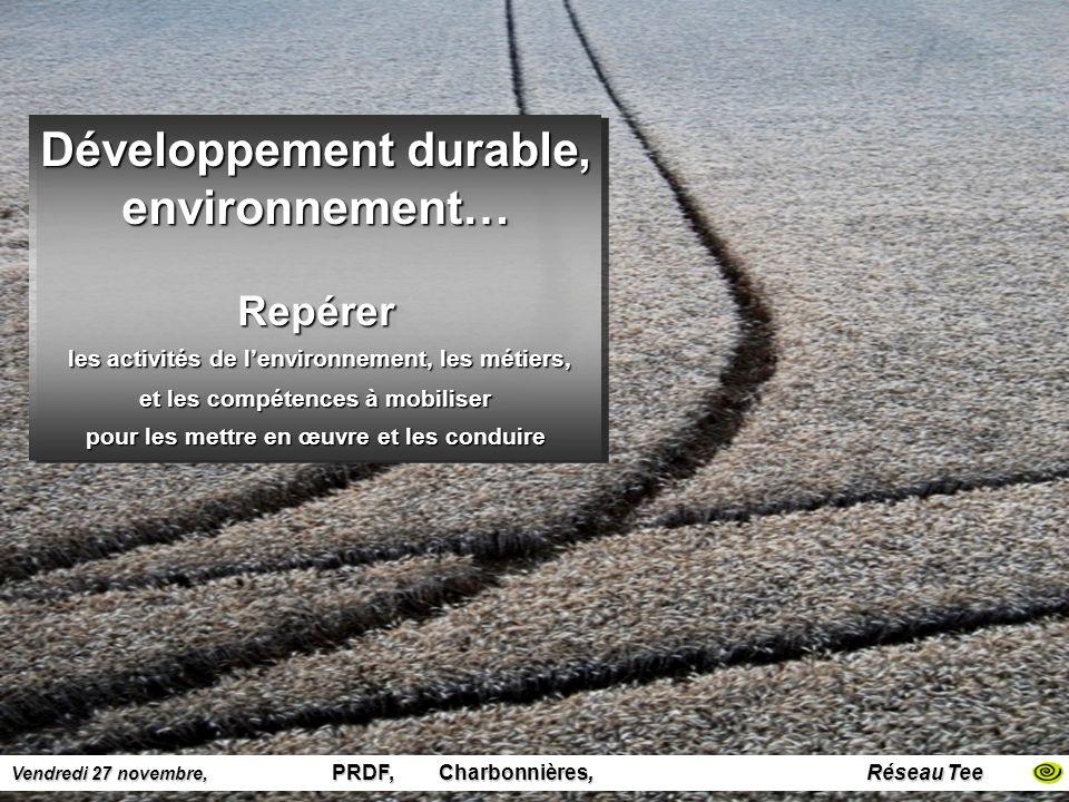 Vendredi 27 novembre, PRDF, Charbonnières, Réseau Tee Développement durable, environnement… Repérer les activités de lenvironnement, les métiers, les