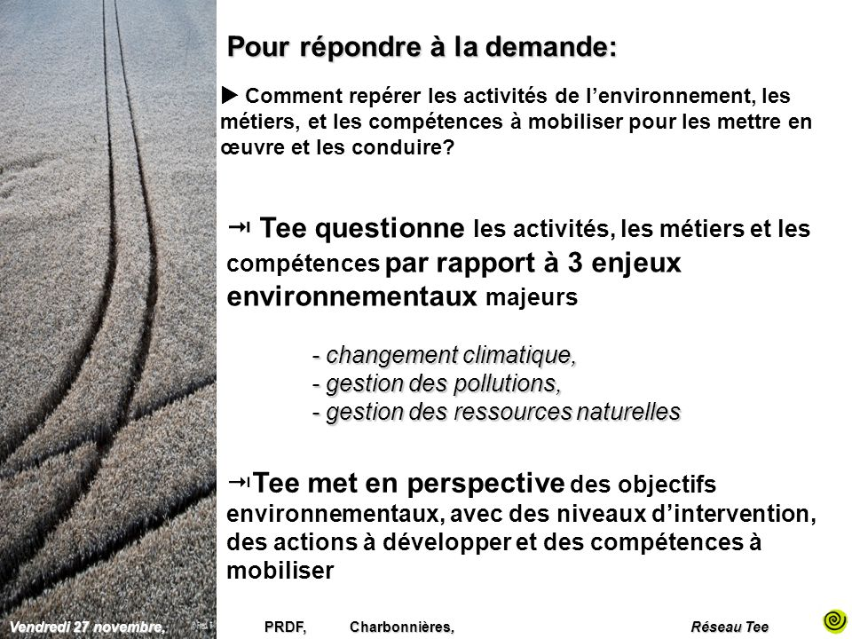 Vendredi 27 novembre, PRDF, Charbonnières, Réseau Tee Pour répondre à la demande: Comment repérer les activités de lenvironnement, les métiers, et les