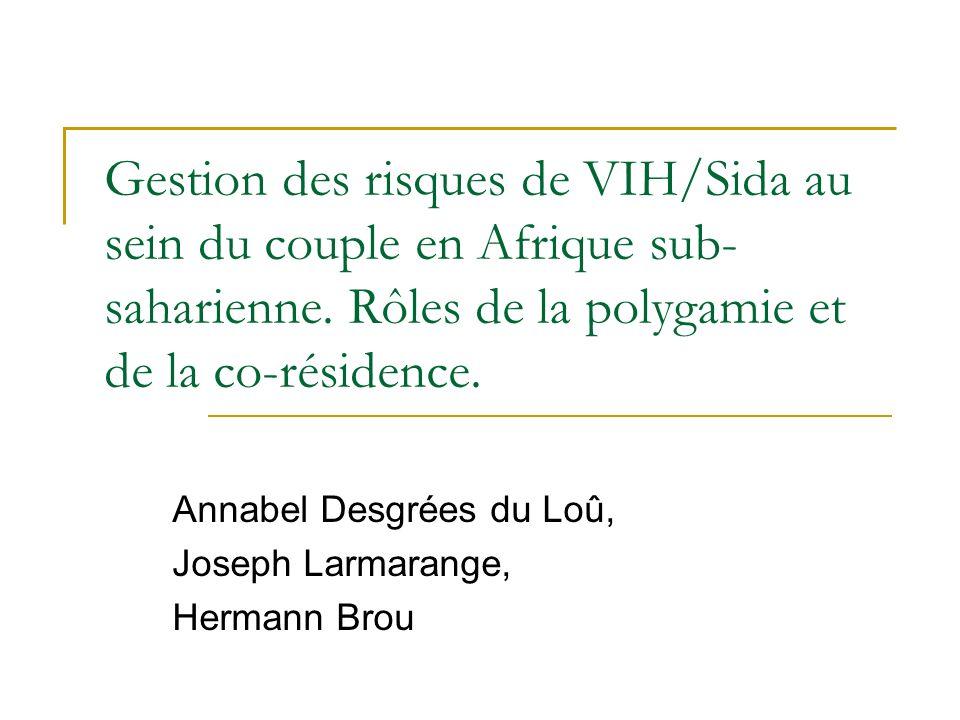 Gestion des risques de VIH/Sida au sein du couple en Afrique sub- saharienne. Rôles de la polygamie et de la co-résidence. Annabel Desgrées du Loû, Jo