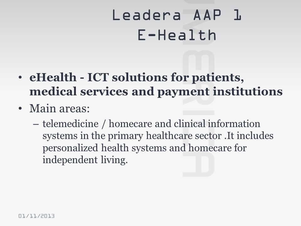 eHealth - ICT solutions for patients, medical services and payment institutions Main areas: – telemedicine / homecare and clinical information systems
