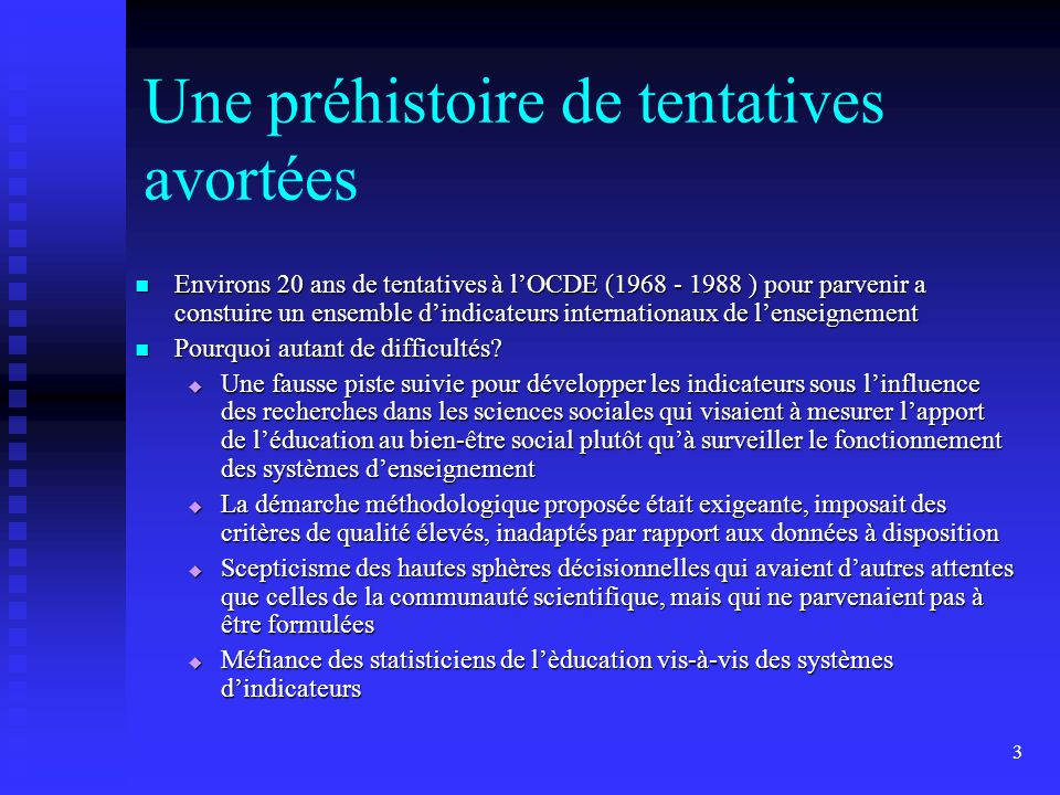 3 Une préhistoire de tentatives avortées Environs 20 ans de tentatives à lOCDE (1968 - 1988 ) pour parvenir a constuire un ensemble dindicateurs inter