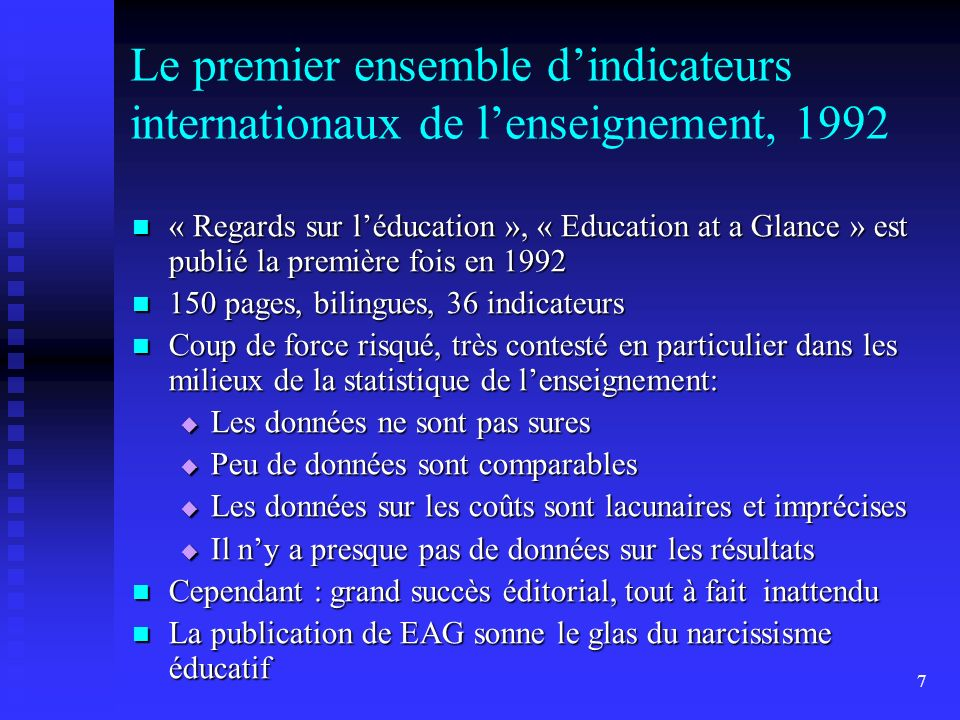 7 Le premier ensemble dindicateurs internationaux de lenseignement, 1992 « Regards sur léducation », « Education at a Glance » est publié la première
