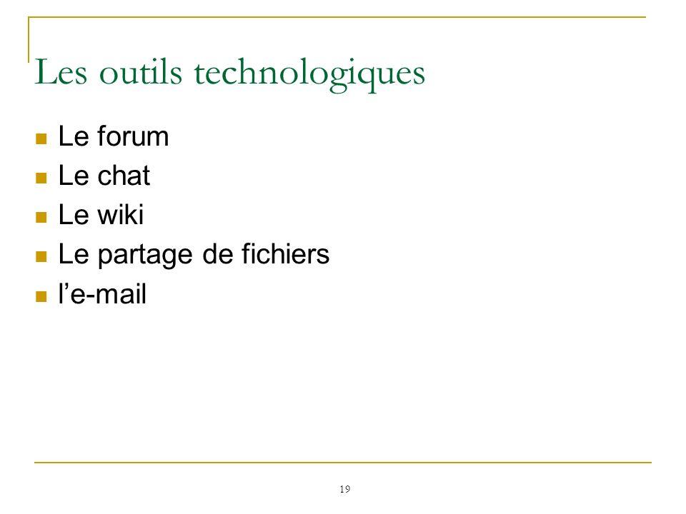 19 Les outils technologiques Le forum Le chat Le wiki Le partage de fichiers le-mail