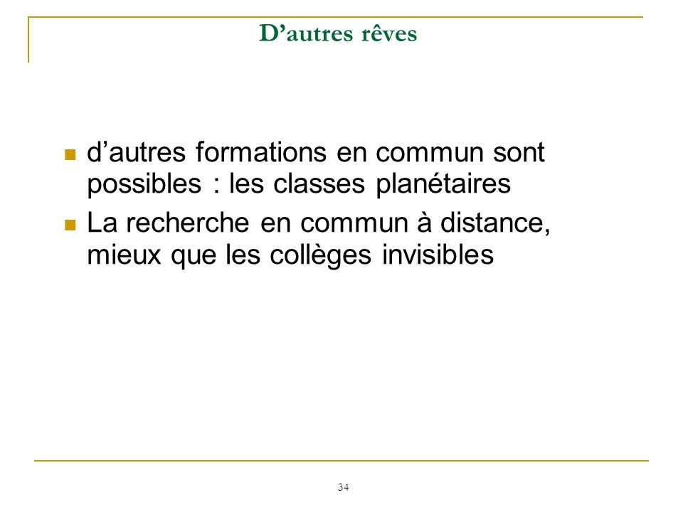 34 Dautres rêves dautres formations en commun sont possibles : les classes planétaires La recherche en commun à distance, mieux que les collèges invis
