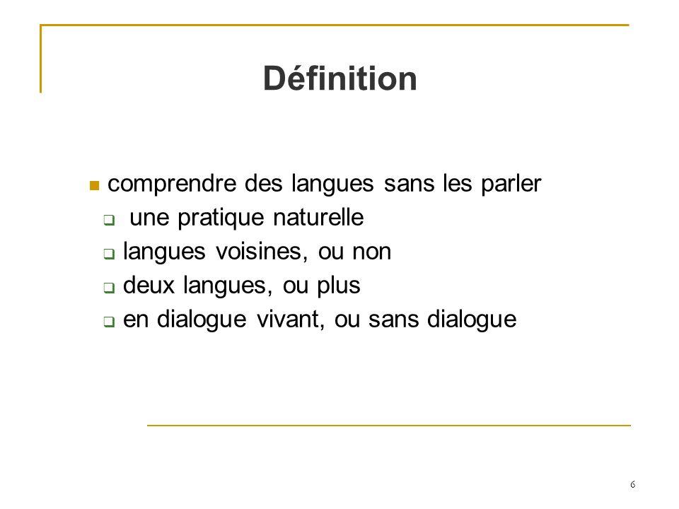 6 Définition comprendre des langues sans les parler une pratique naturelle langues voisines, ou non deux langues, ou plus en dialogue vivant, ou sans