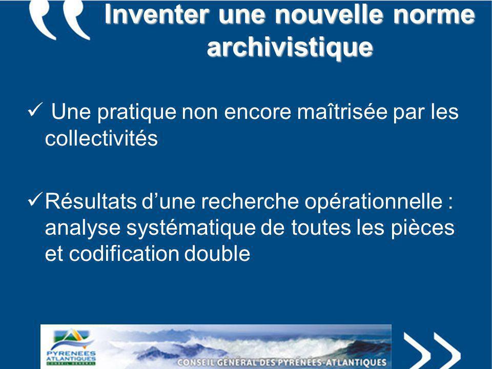Inventer une nouvelle norme archivistique Une pratique non encore maîtrisée par les collectivités Résultats dune recherche opérationnelle : analyse sy