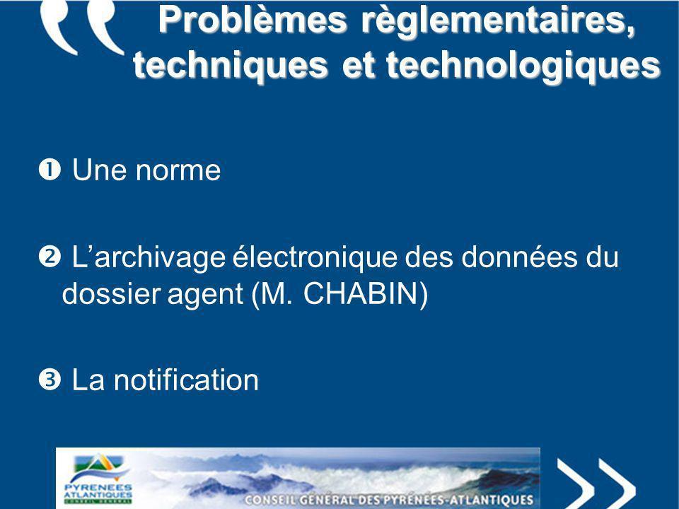 Problèmes règlementaires, techniques et technologiques Une norme Larchivage électronique des données du dossier agent (M. CHABIN) La notification