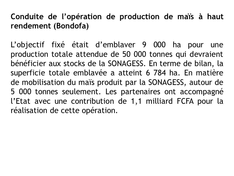 Conduite de lopération de production de maïs à haut rendement (Bondofa) Lobjectif fixé était demblaver 9 000 ha pour une production totale attendue de