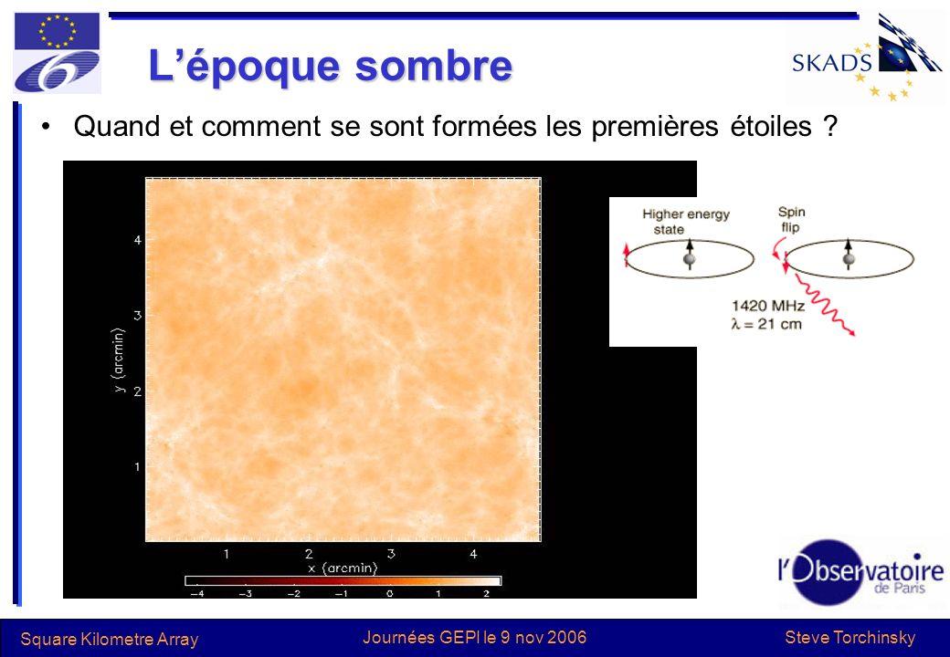 Steve Torchinsky Square Kilometre Array Journées GEPI le 9 nov 2006 Lépoque sombre Quand et comment se sont formées les premières étoiles ?