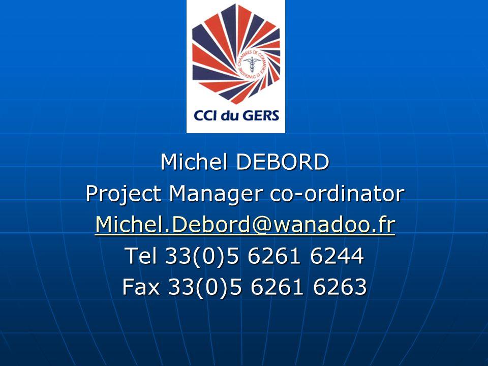 Michel DEBORD Project Manager co-ordinator Michel.Debord@wanadoo.fr Tel 33(0)5 6261 6244 Fax 33(0)5 6261 6263
